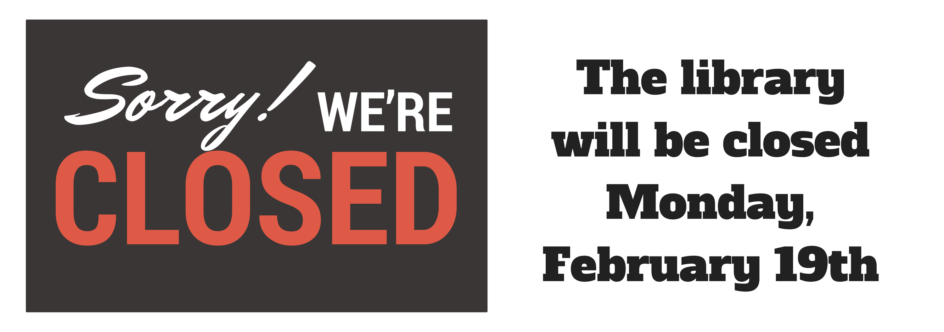The library will be closed Monday, February 19th
